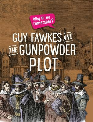 Why do we remember?: Guy Fawkes and the Gunpowder Plot by Izzi Howell