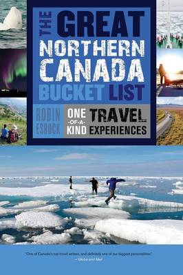 The Great Northern Canada Bucket List by Robin Esrock