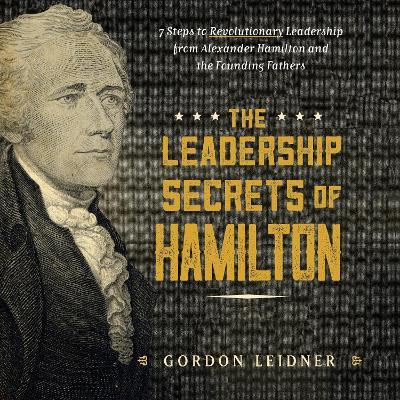 Leadership Secrets of Hamilton by Gordon Leidner