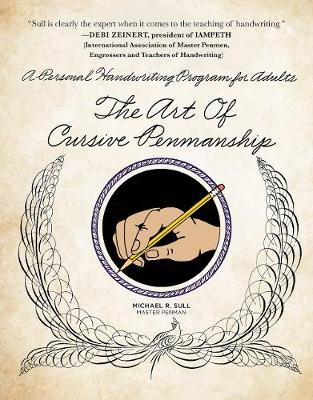 The Art of Cursive Penmanship: A Personal Handwriting Program for Adults by Michael R. Sull