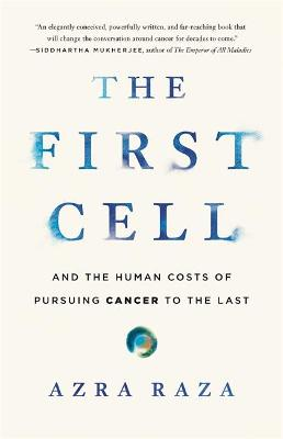 The First Cell: And the Human Costs of Pursuing Cancer to the Last book