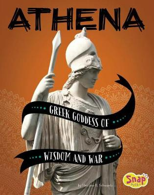 Athena Greek Goddess of Wisdom and War by Heather E. Schwartz