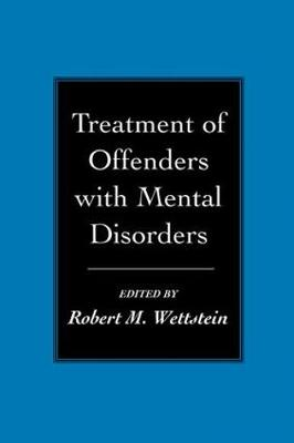 Treatment Of Offenders With Mental Disorders by Robert M. Wettstein