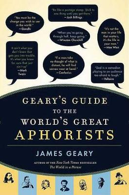 Geary's Guide to the World's Great Aphorists by James Geary