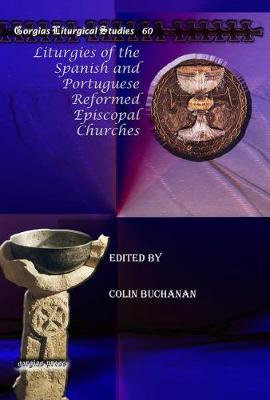 Liturgies of the Spanish and Portuguese Reformed Episcopal Churches by Colin Buchanan