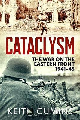 Cataclysm: The War on the Eastern Front, 1941-45 by Keith Cumins