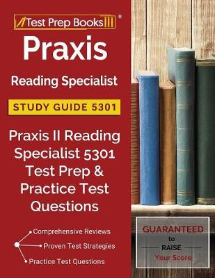 Praxis Reading Specialist Study Guide 5301: Praxis II Reading Specialist 5301 Test Prep & Practice Test Questions by Tpb Reading Specialist Exam Team