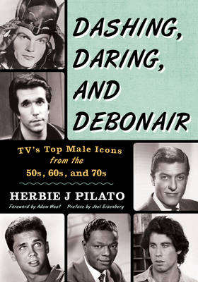 Dashing, Daring, and Debonair by Herbie J. Pilato