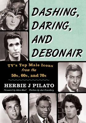 Dashing, Daring, and Debonair by Herbie J. Pilato