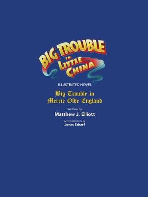 Big Trouble in Little China Illustrated Novel: BigTrouble in Merrie Olde England by John Carpenter