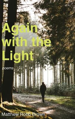 Again with the Light by Matthew Robb Brown