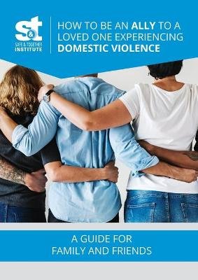 How to Be an Ally to a Loved One Experiencing Domestic Violence by David Mandel