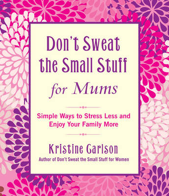 Don't Sweat The Small Stuff For Mums by Kristine Carlson