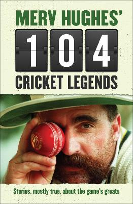 Merv Hughes' 104 Cricket Legends by Merv Hughes