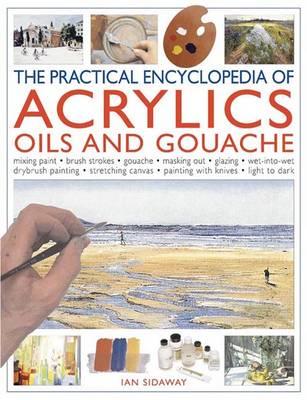 Practical Encyclopedia of Acrylics, Oils and Gouache by Sidaway Ian