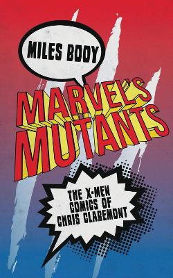 Marvel's Mutants by Miles Booy