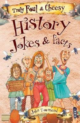 Truly Foul & Cheesy History Jokes and Facts Book by John Townsend