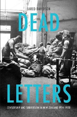 Dead Letters: Censorship and subversion in New Zealand 1914-1920 by Jared Davidson