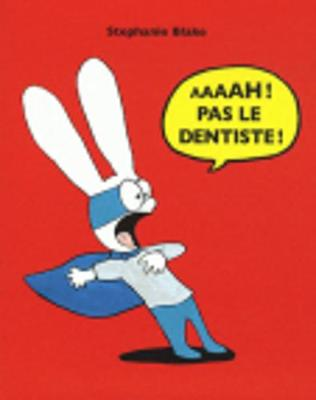 Aaaah ! Pas le dentiste ! by Stephanie Blake