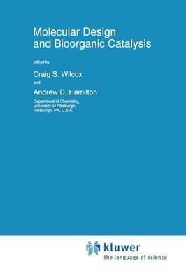 Molecular Design and Bioorganic Catalysis by C.S. Wilcox