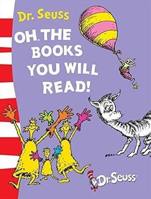 Oh, The Books You Will Read! by Dr. Seuss