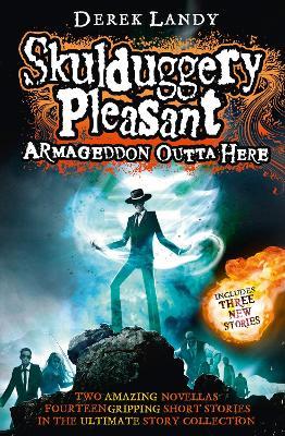 Armageddon Outta Here - The World of Skulduggery Pleasant by Derek Landy
