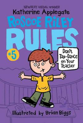 Roscoe Riley Rules #5: Don't Tap-Dance on Your Teacher by Katherine Applegate
