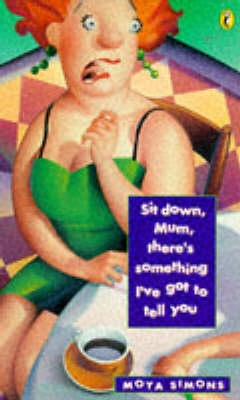 Sit Down Mum, There's Something I've Got to Tell You by Moya Simons