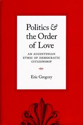 Politics and the Order of Love by Eric Gregory