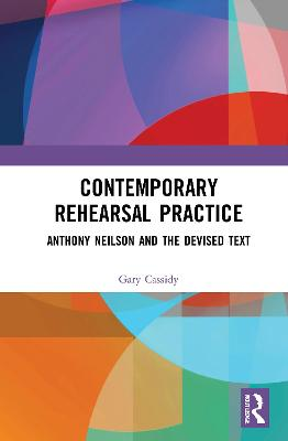 Contemporary Rehearsal Practice: Anthony Neilson and the Devised Text book