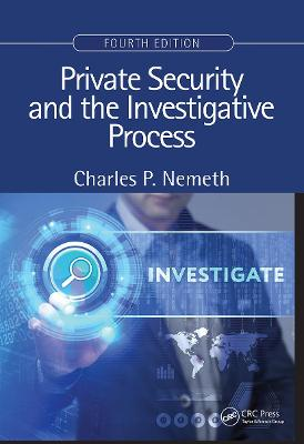 Private Security and the Investigative Process, Fourth Edition by Charles P. Nemeth
