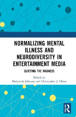 Normalizing Mental Illness and Neurodiversity in Entertainment Media: Quieting the Madness book