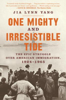 One Mighty and Irresistible Tide: The Epic Struggle Over American Immigration, 1924-1965 book