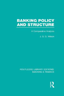Banking Policy and Structure by J. S. G. Wilson