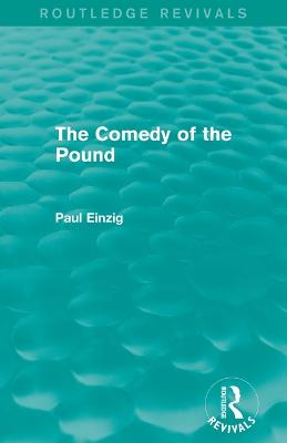 The Comedy of the Pound (Rev) by Paul Einzig