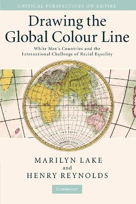 Drawing the Global Colour Line by Marilyn Lake