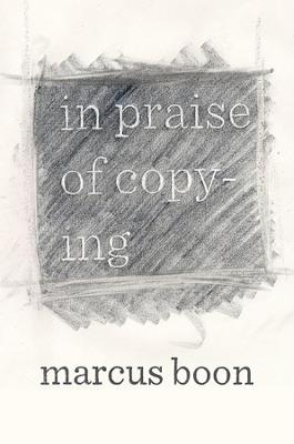In Praise of Copying by Marcus Boon