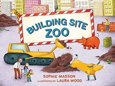 Building Site Zoo by Sophie Masson