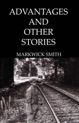 Advantages and Other Stories by Markwick Smith