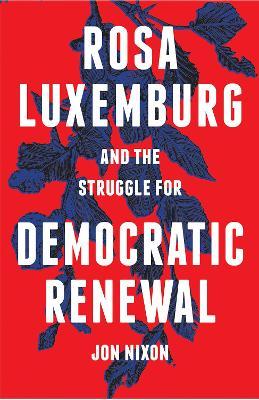 Rosa Luxemburg and the Struggle for Democratic Renewal by Jon Nixon