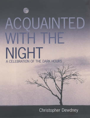 Acquainted with the Night: A Celebration of the Dark Hours by Christopher Dewdney