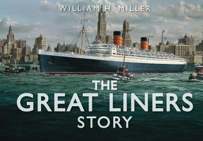 The Great Liners Story by William H. Miller