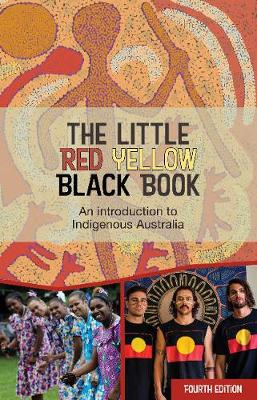 The Little Red Yellow Black Book: An introduction to Indigenous Australia by AIATSIS