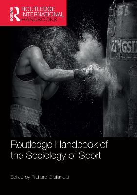Routledge Handbook of the Sociology of Sport by Richard Giulianotti