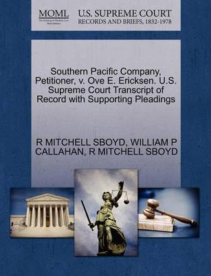 Southern Pacific Company, Petitioner, V. Ove E. Ericksen. U.S. Supreme Court Transcript of Record with Supporting Pleadings by R Mitchell Sboyd