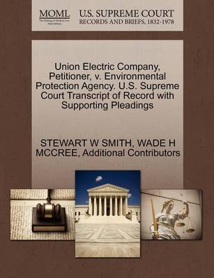 Union Electric Company, Petitioner, V. Environmental Protection Agency. U.S. Supreme Court Transcript of Record with Supporting Pleadings by Stewart W Smith