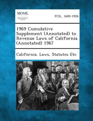 1969 Cumulative Supplement (Annotated) to Revenue Laws of California (Annotated) 1967 by Statutes Etc California Laws