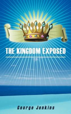 The Kingdom Exposed by George Jenkins