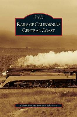 Rails of California's Central Coast by Walter Rice