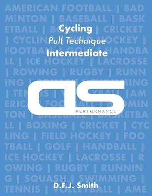 DS Performance - Strength & Conditioning Training Program for Cycling, Pull Technique, Intermediate by D F J Smith